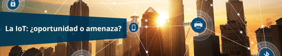La IoT: ¿oportunidad o amenaza?